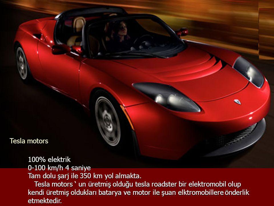 100% elektrik 0-100 km/h 4 saniye Tam dolu şarj ile 350 km yol almakta. Tesla motors ' un üretmiş olduğu tesla roadster bir elektromobil olup kendi ür