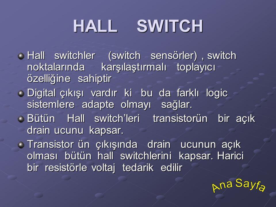 HALL SWITCH Hall switchler (switch sensörler), switch noktalarında karşılaştırmalı toplayıcı özelliğine sahiptir Digital çıkışı vardır ki bu da farklı
