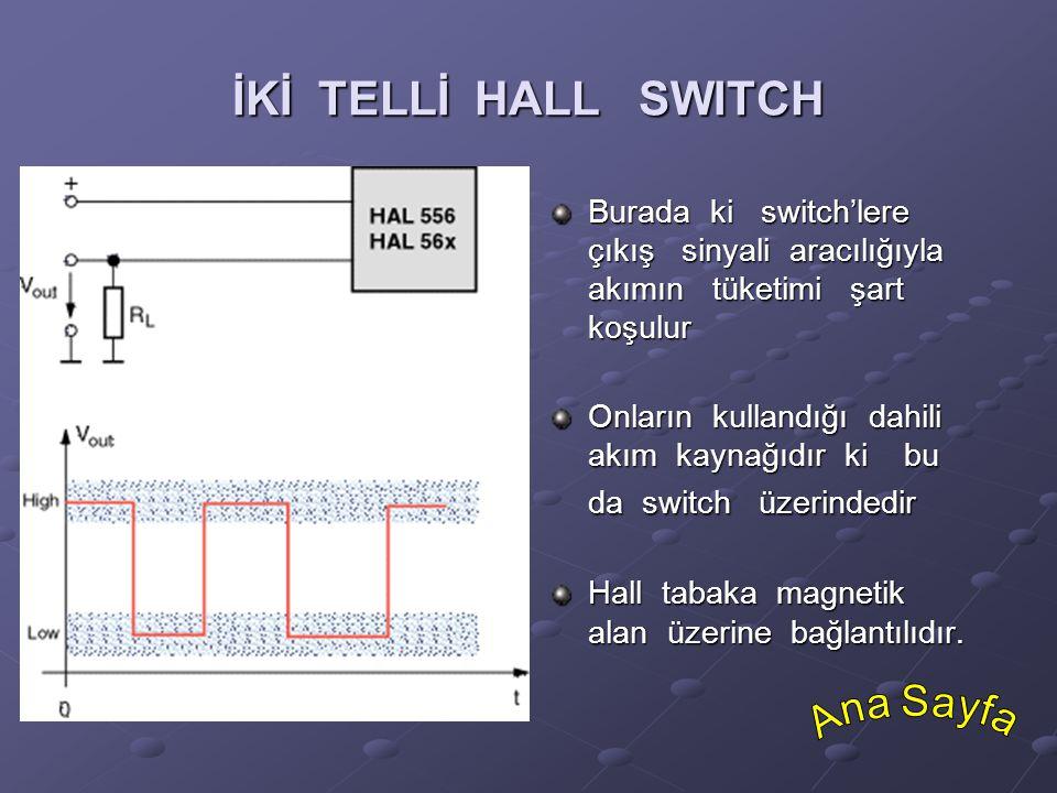 İKİ TELLİ HALL SWITCH Burada ki switch'lere çıkış sinyali aracılığıyla akımın tüketimi şart koşulur Onların kullandığı dahili akım kaynağıdır ki bu da