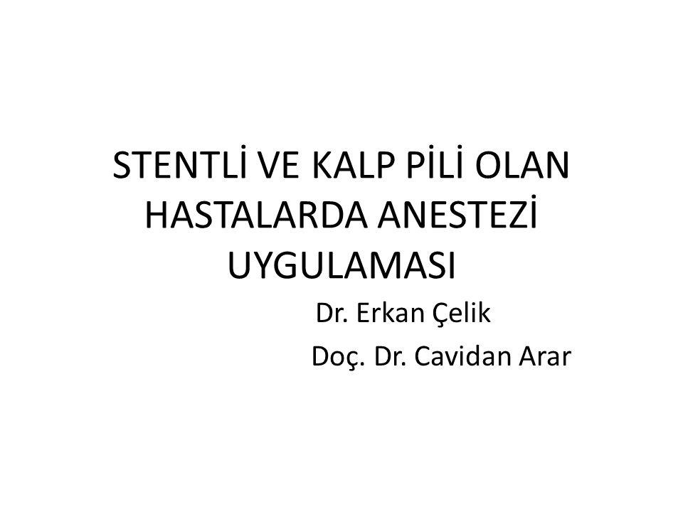 STENTLİ VE KALP PİLİ OLAN HASTALARDA ANESTEZİ UYGULAMASI Dr. Erkan Çelik Doç. Dr. Cavidan Arar