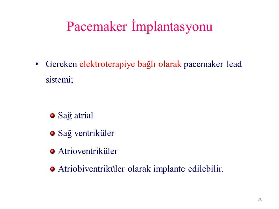 Pacemaker İmplantasyonu Gereken elektroterapiye bağlı olarak pacemaker lead sistemi; Sağ atrial Sağ ventriküler Atrioventriküler Atriobiventriküler olarak implante edilebilir.