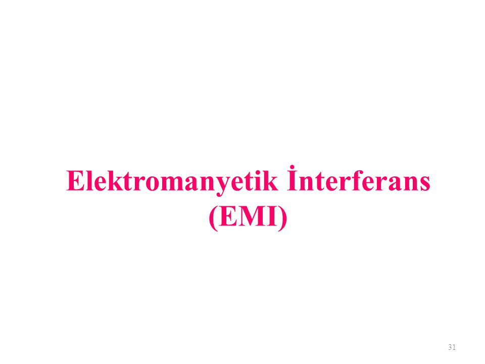 31 Elektromanyetik İnterferans (EMI)