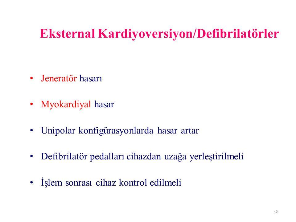 Eksternal Kardiyoversiyon/Defibrilatörler Jeneratör hasarı Myokardiyal hasar Unipolar konfigürasyonlarda hasar artar Defibrilatör pedalları cihazdan u