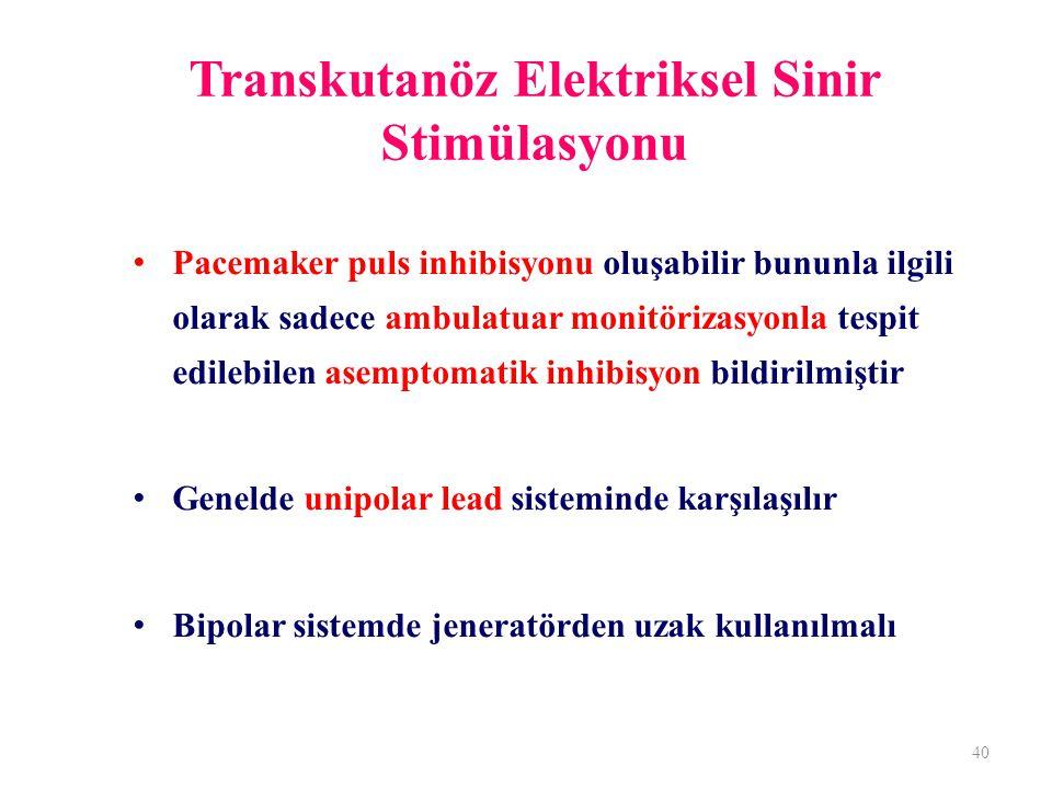 Transkutanöz Elektriksel Sinir Stimülasyonu Pacemaker puls inhibisyonu oluşabilir bununla ilgili olarak sadece ambulatuar monitörizasyonla tespit edilebilen asemptomatik inhibisyon bildirilmiştir Genelde unipolar lead sisteminde karşılaşılır Bipolar sistemde jeneratörden uzak kullanılmalı 40
