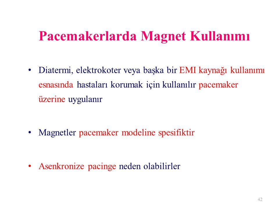 Pacemakerlarda Magnet Kullanımı Diatermi, elektrokoter veya başka bir EMI kaynağı kullanımı esnasında hastaları korumak için kullanılır pacemaker üzerine uygulanır Magnetler pacemaker modeline spesifiktir Asenkronize pacinge neden olabilirler 42