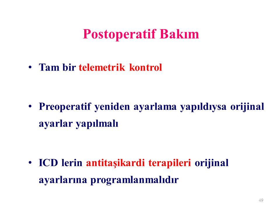 Postoperatif Bakım Tam bir telemetrik kontrol Preoperatif yeniden ayarlama yapıldıysa orijinal ayarlar yapılmalı ICD lerin antitaşikardi terapileri orijinal ayarlarına programlanmalıdır 49