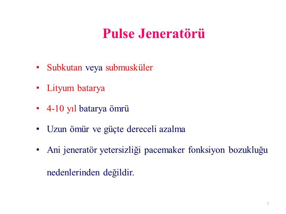 Pulse Jeneratörü Subkutan veya submusküler Lityum batarya 4-10 yıl batarya ömrü Uzun ömür ve güçte dereceli azalma Ani jeneratör yetersizliği pacemaker fonksiyon bozukluğu nedenlerinden değildir.