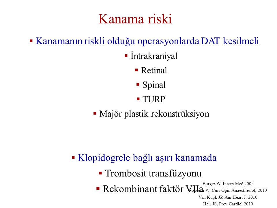 Kanama riski  Kanamanın riskli olduğu operasyonlarda DAT kesilmeli  İntrakraniyal  Retinal  Spinal  TURP  Majör plastik rekonstrüksiyon  Klopid