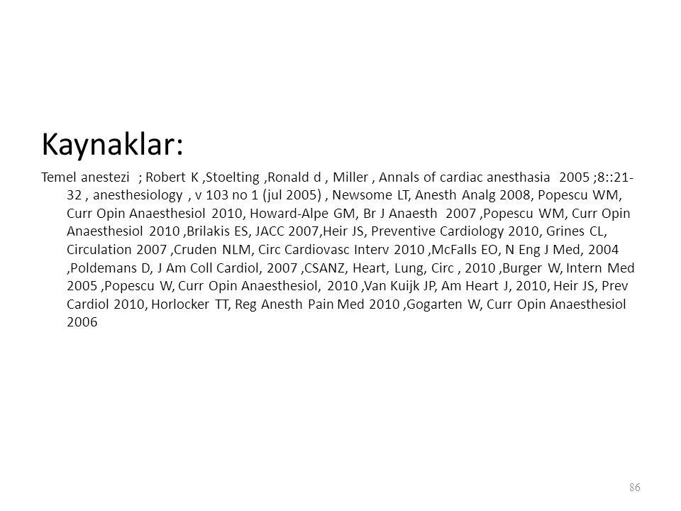 Kaynaklar: Temel anestezi ; Robert K,Stoelting,Ronald d, Miller, Annals of cardiac anesthasia 2005 ;8::21- 32, anesthesiology, v 103 no 1 (jul 2005), Newsome LT, Anesth Analg 2008, Popescu WM, Curr Opin Anaesthesiol 2010, Howard-Alpe GM, Br J Anaesth 2007,Popescu WM, Curr Opin Anaesthesiol 2010,Brilakis ES, JACC 2007,Heir JS, Preventive Cardiology 2010, Grines CL, Circulation 2007,Cruden NLM, Circ Cardiovasc Interv 2010,McFalls EO, N Eng J Med, 2004,Poldemans D, J Am Coll Cardiol, 2007,CSANZ, Heart, Lung, Circ, 2010,Burger W, Intern Med 2005,Popescu W, Curr Opin Anaesthesiol, 2010,Van Kuijk JP, Am Heart J, 2010, Heir JS, Prev Cardiol 2010, Horlocker TT, Reg Anesth Pain Med 2010,Gogarten W, Curr Opin Anaesthesiol 2006 86