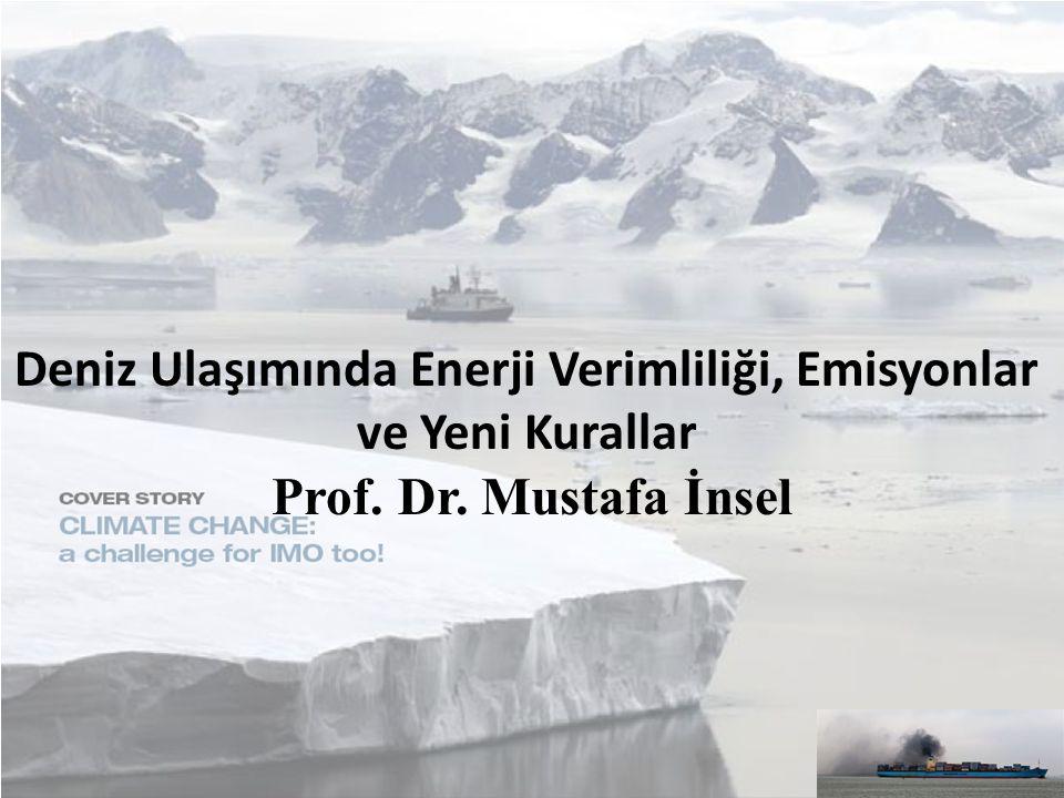 Deniz Ulaşımında Enerji Verimliliği, Emisyonlar ve Yeni Kurallar Prof. Dr. Mustafa İnsel