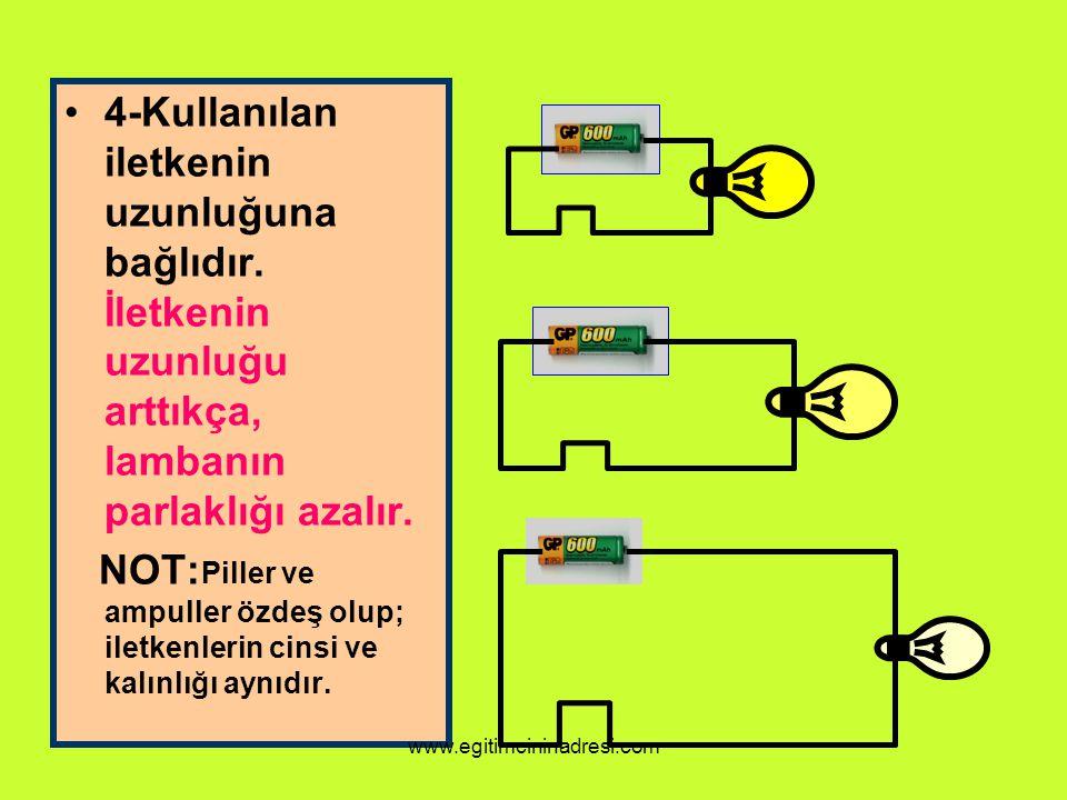 4-Kullanılan iletkenin uzunluğuna bağlıdır. İletkenin uzunluğu arttıkça, lambanın parlaklığı azalır. NOT: Piller ve ampuller özdeş olup; iletkenlerin