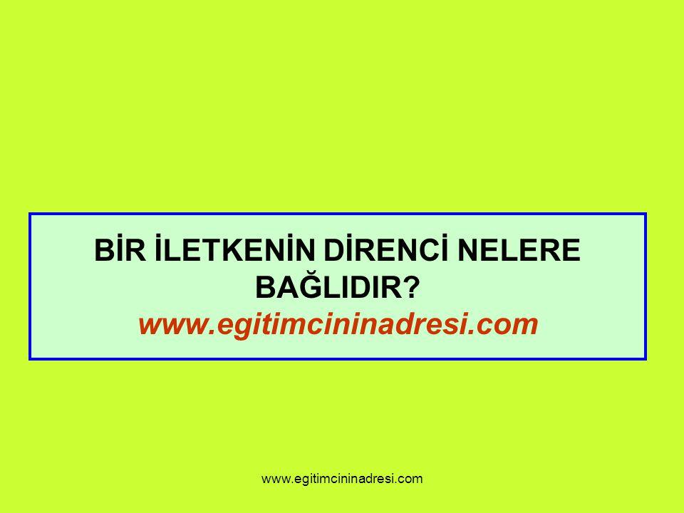 BİR İLETKENİN DİRENCİ NELERE BAĞLIDIR? www.egitimcininadresi.com www.egitimcininadresi.com