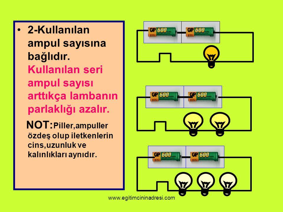 2-Kullanılan ampul sayısına bağlıdır. Kullanılan seri ampul sayısı arttıkça lambanın parlaklığı azalır. NOT: Piller,ampuller özdeş olup iletkenlerin c