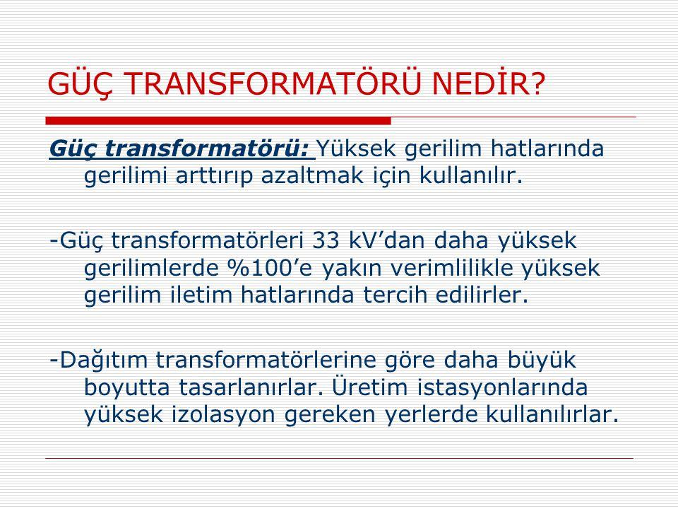 GÜÇ TRANSFORMATÖRÜ NEDİR? Güç transformatörü: Yüksek gerilim hatlarında gerilimi arttırıp azaltmak için kullanılır. -Güç transformatörleri 33 kV'dan d