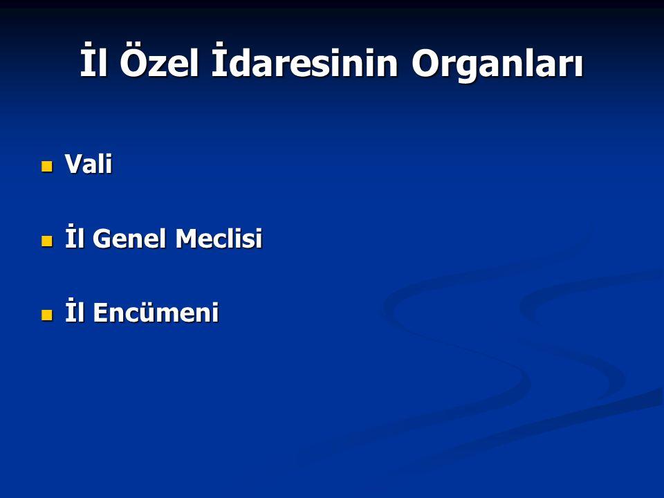 İl Özel İdaresinin Organları Vali Vali İl Genel Meclisi İl Genel Meclisi İl Encümeni İl Encümeni