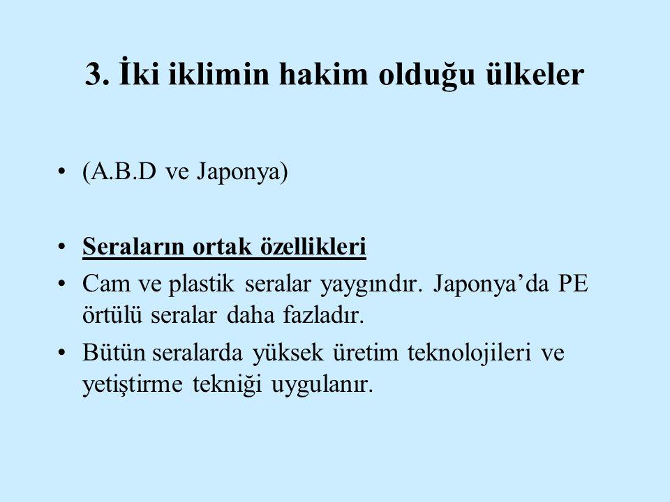 3. İki iklimin hakim olduğu ülkeler (A.B.D ve Japonya) Seraların ortak özellikleri Cam ve plastik seralar yaygındır. Japonya'da PE örtülü seralar daha