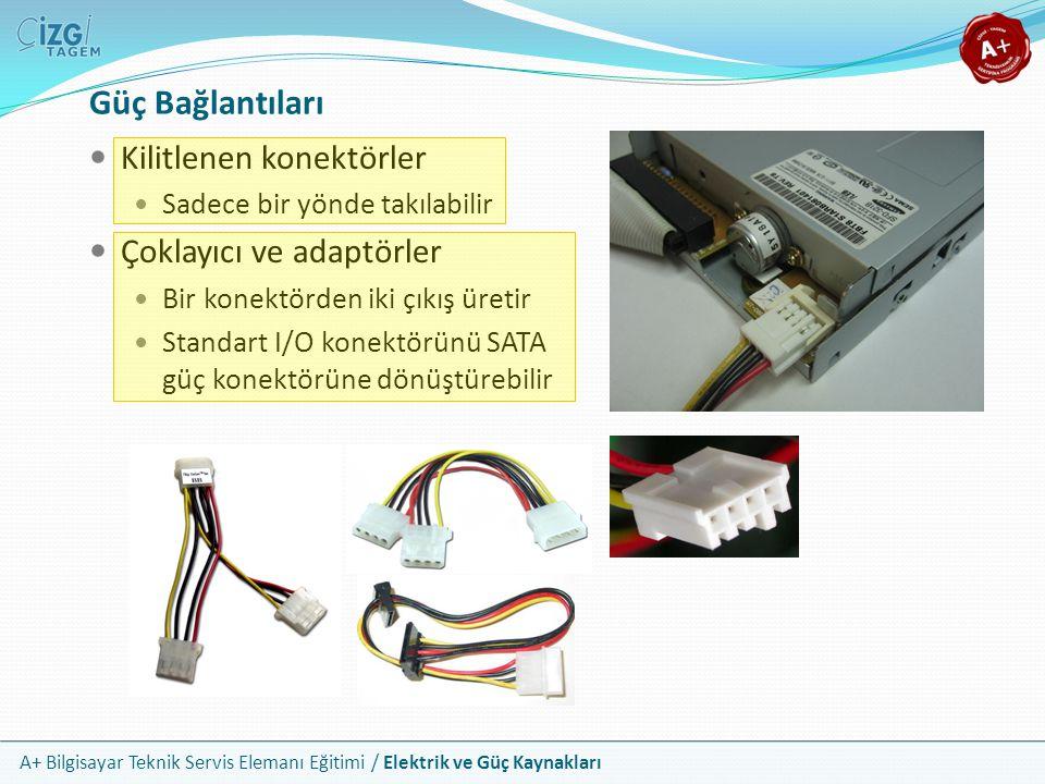 A+ Bilgisayar Teknik Servis Elemanı Eğitimi / Elektrik ve Güç Kaynakları Güç Bağlantıları Kilitlenen konektörler Sadece bir yönde takılabilir Çoklayıc