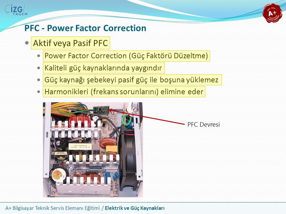 A+ Bilgisayar Teknik Servis Elemanı Eğitimi / Elektrik ve Güç Kaynakları PFC - Power Factor Correction Aktif veya Pasif PFC Power Factor Correction (G
