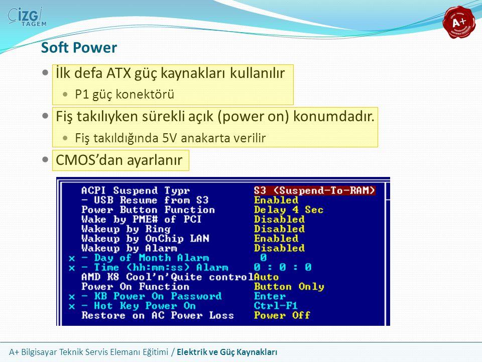 A+ Bilgisayar Teknik Servis Elemanı Eğitimi / Elektrik ve Güç Kaynakları Soft Power İlk defa ATX güç kaynakları kullanılır P1 güç konektörü Fiş takılı