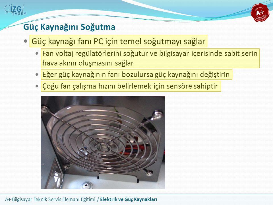 A+ Bilgisayar Teknik Servis Elemanı Eğitimi / Elektrik ve Güç Kaynakları Güç kaynağı fanı PC için temel soğutmayı sağlar Fan voltaj regülatörlerini so