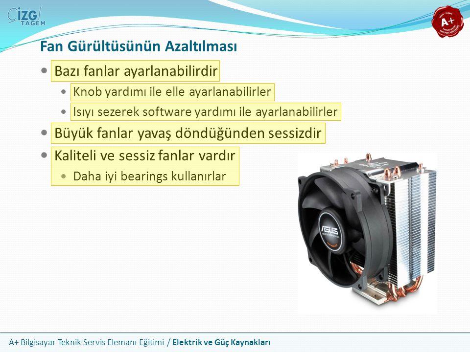 A+ Bilgisayar Teknik Servis Elemanı Eğitimi / Elektrik ve Güç Kaynakları Bazı fanlar ayarlanabilirdir Knob yardımı ile elle ayarlanabilirler Isıyı sez