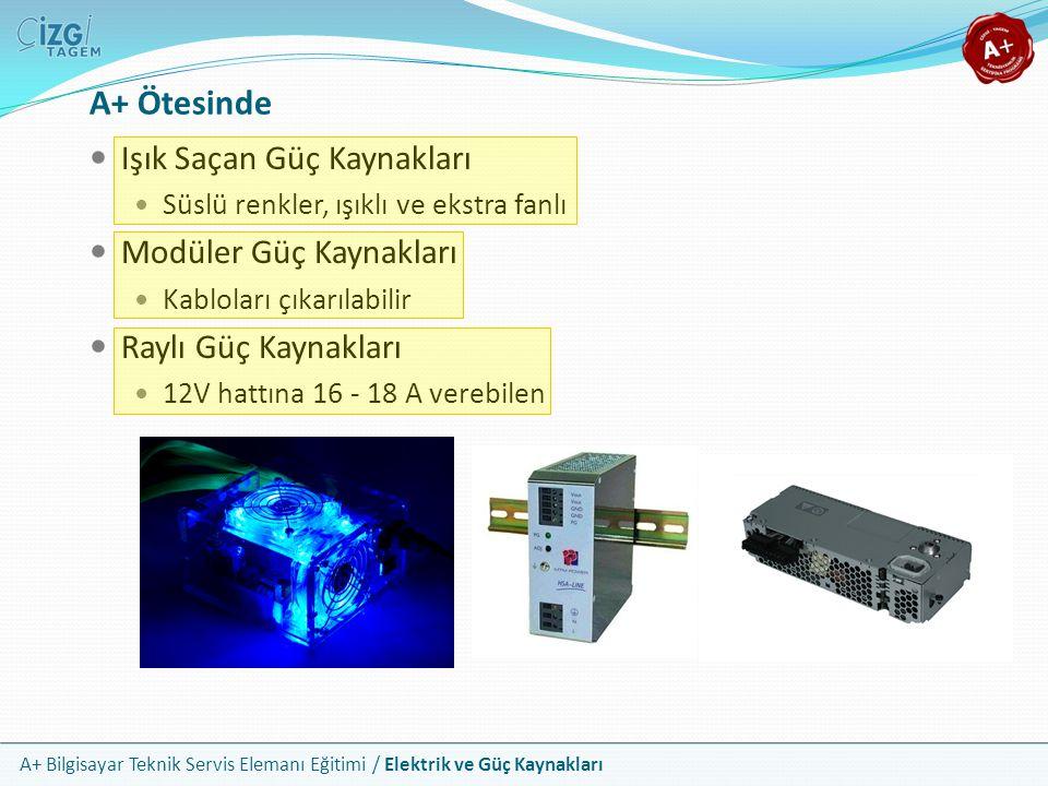 A+ Bilgisayar Teknik Servis Elemanı Eğitimi / Elektrik ve Güç Kaynakları Işık Saçan Güç Kaynakları Süslü renkler, ışıklı ve ekstra fanlı Modüler Güç K