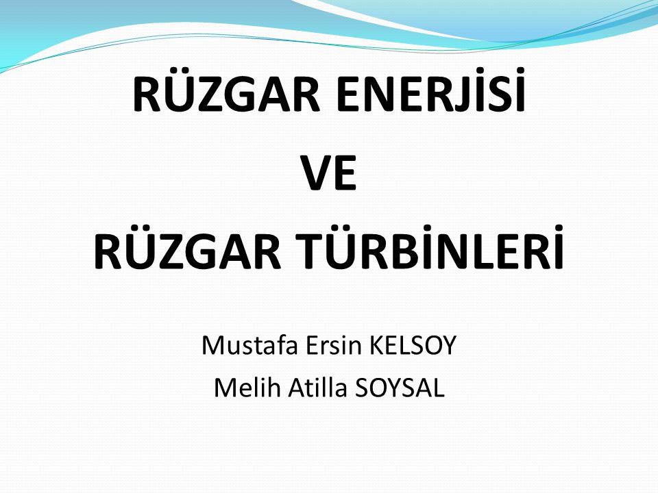 RÜZGAR ENERJİSİ VE RÜZGAR TÜRBİNLERİ Mustafa Ersin KELSOY Melih Atilla SOYSAL