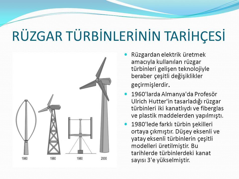 RÜZGAR TÜRBİNLERİNİN TARİHÇESİ Rüzgardan elektrik üretmek amacıyla kullanılan rüzgar türbinleri gelişen teknolojiyle beraber çeşitli değişiklikler geç