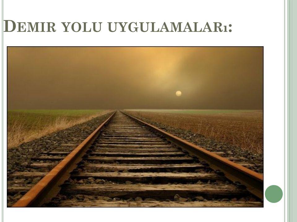 D EMIR YOLU UYGULAMALARı :