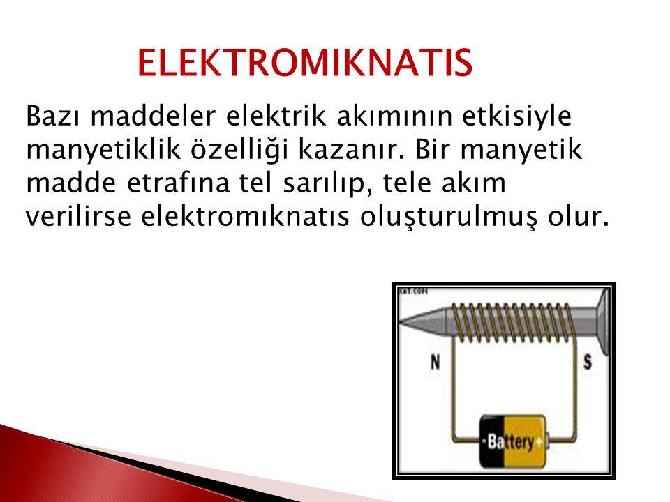 Bazı maddeler elektrik akımının etkisiyle manyetiklik özelliği kazanır. Bir manyetik madde etrafına tel sarılıp, tele akım verilirse elektromıknatıs o