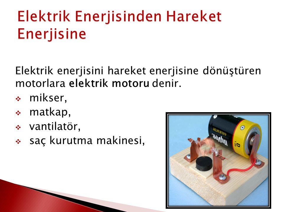 Elektrik enerjisini hareket enerjisine dönüştüren motorlara elektrik motoru denir.  mikser,  matkap,  vantilatör,  saç kurutma makinesi,
