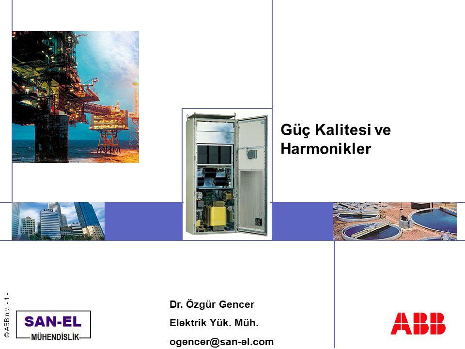 © ABB n.v. - 1 -  Dr. Özgür Gencer Elektrik Yük. Müh. ogencer@san-el.com Güç Kalitesi ve Harmonikler