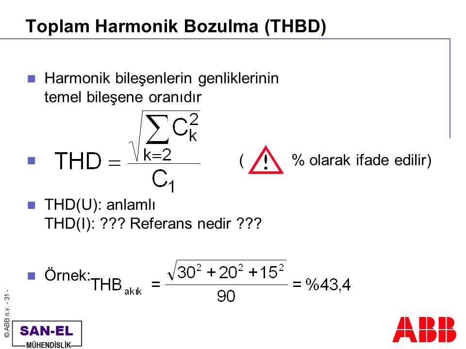 © ABB n.v. - 31 - Toplam Harmonik Bozulma (THBD) Harmonik bileşenlerin genliklerinin temel bileşene oranıdır ( % olarak ifade edilir) THD(U): anlamlı