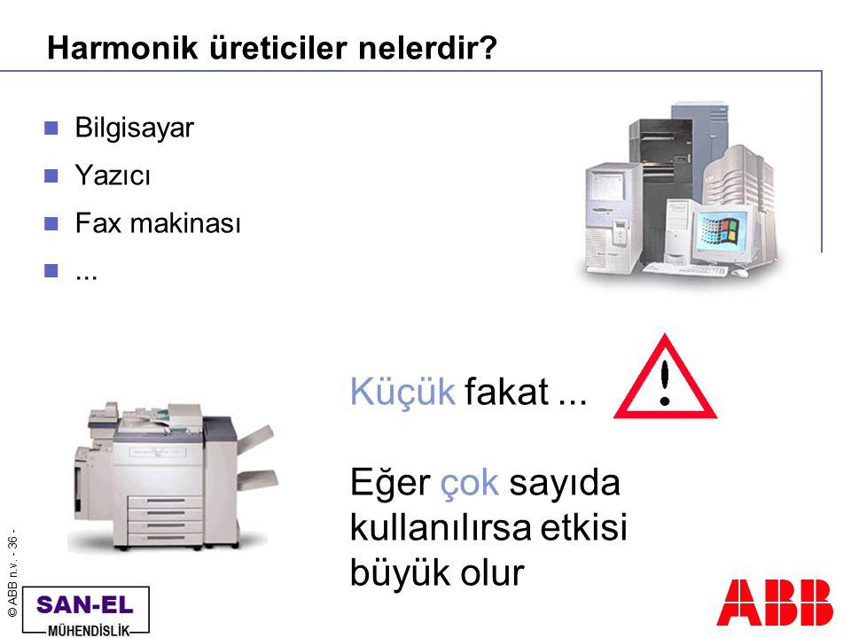 © ABB n.v. - 36 - Harmonik üreticiler nelerdir? Bilgisayar Yazıcı Fax makinası... Küçük fakat... Eğer çok sayıda kullanılırsa etkisi büyük olur