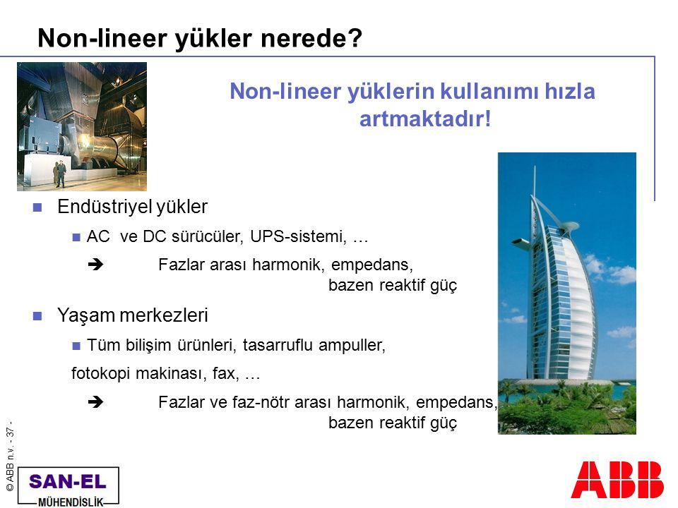 © ABB n.v. - 37 - Non-lineer yüklerin kullanımı hızla artmaktadır! Non-lineer yükler nerede? Endüstriyel yükler AC ve DC sürücüler, UPS-sistemi, …  F