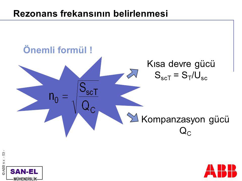 © ABB n.v. - 53 - Rezonans frekansının belirlenmesi Önemli formül ! Kısa devre gücü S scT = S T /U sc Kompanzasyon gücü Q C