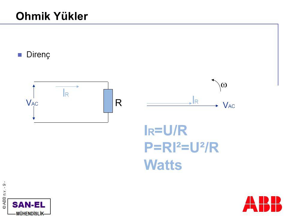 © ABB n.v. - 9 - Ohmik Yükler Direnç V AC R IRIR IRIR  I R =U/R P=RI²=U²/R Watts