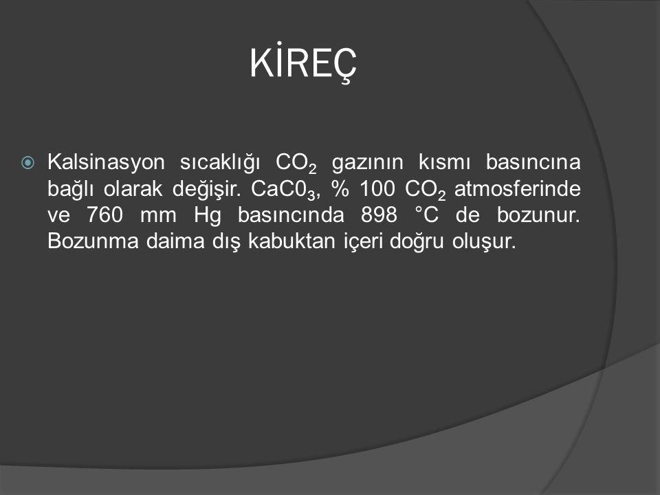 KİREÇ  Kireç üretiminin hammaddesi kireçtaşıdır. Kireç, en az % 90 CaCO3 içeren kireçtaşının kireç fırınlarında 900-1000 0 C' ın üzerinde kalsinasyon