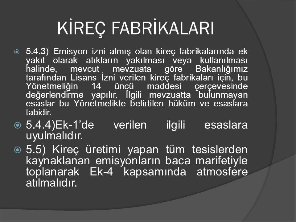 KİREÇ FABRİKALARI  5.3.10) Ek-1'de verilen diğer esaslara uyulmalıdır.  5.3.11) Kireç sanayinde Bakanlığın özelliğini belirleyerek kullanımına izin