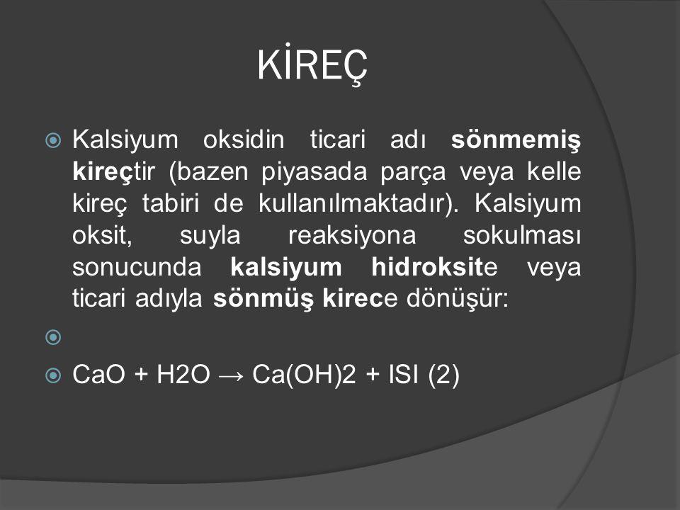 KİREÇ  Kalsiyum oksidin ticari adı sönmemiş kireçtir (bazen piyasada parça veya kelle kireç tabiri de kullanılmaktadır).