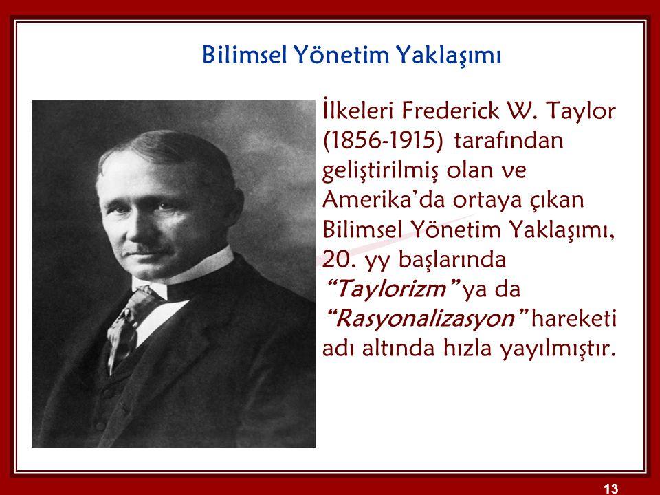 Bilimsel Yönetim Yaklaşımı İlkeleri Frederick W. Taylor (1856-1915) tarafından geliştirilmiş olan ve Amerika'da ortaya çıkan Bilimsel Yönetim Yaklaşım