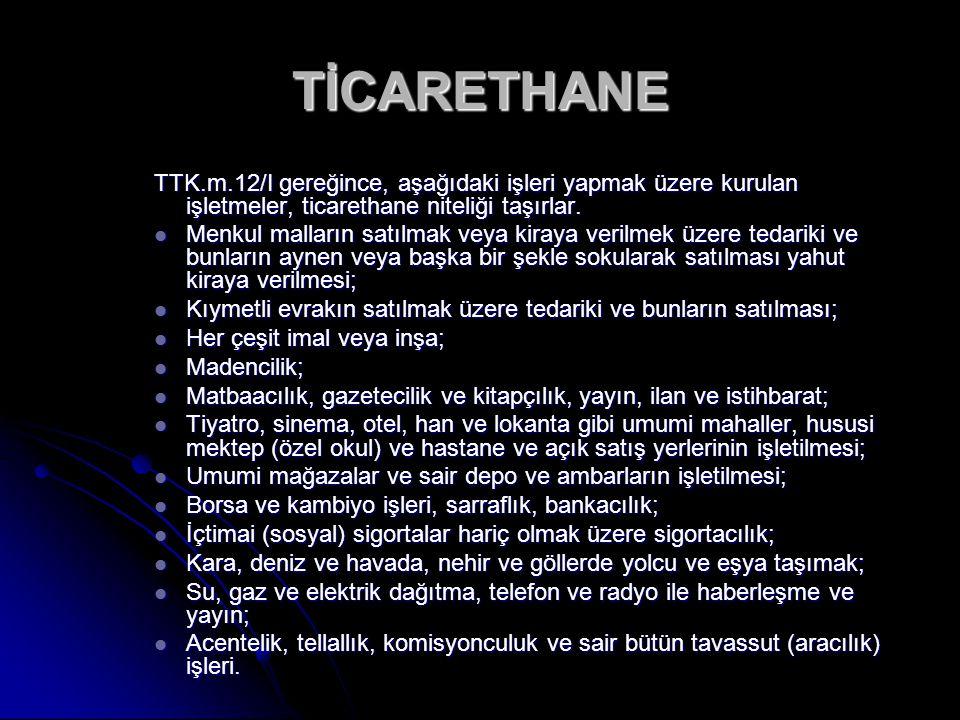 TTK.m.12/I gereğince, aşağıdaki işleri yapmak üzere kurulan işletmeler, ticarethane niteliği taşırlar.
