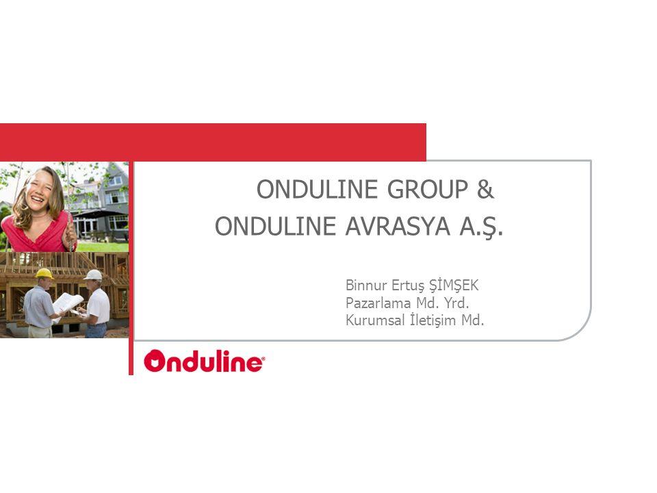 ONDULINE GROUP & ONDULINE AVRASYA A.Ş. Binnur Ertuş ŞİMŞEK Pazarlama Md. Yrd. Kurumsal İletişim Md.