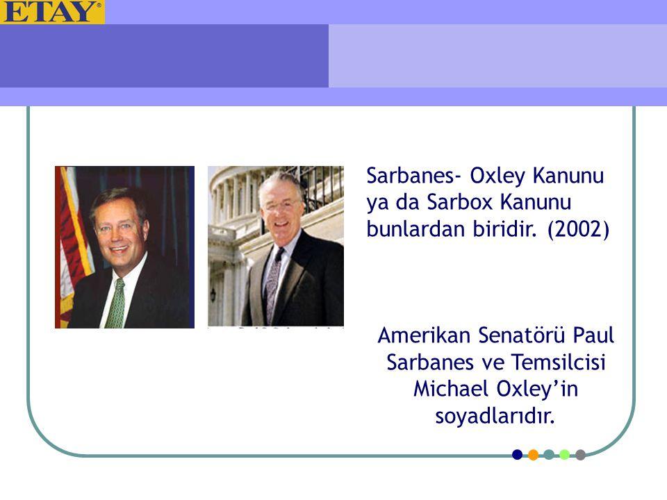 Sarbanes- Oxley Kanunu ya da Sarbox Kanunu bunlardan biridir. (2002) Amerikan Senatörü Paul Sarbanes ve Temsilcisi Michael Oxley'in soyadlarıdır.