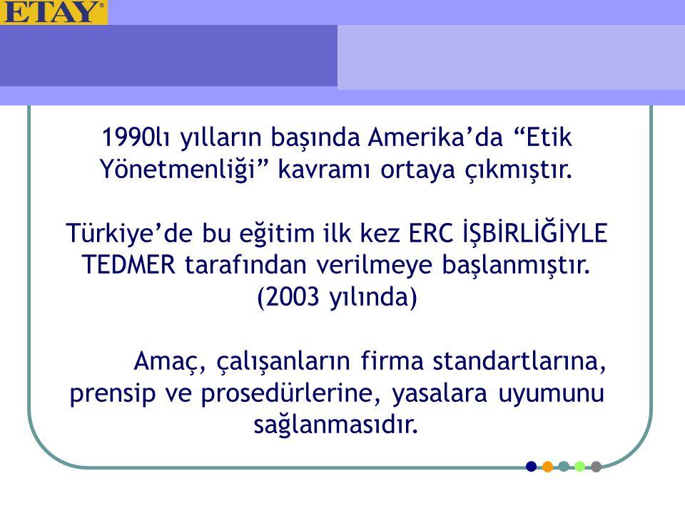 """1990lı yılların başında Amerika'da """"Etik Yönetmenliği"""" kavramı ortaya çıkmıştır. Türkiye'de bu eğitim ilk kez ERC İŞBİRLİĞİYLE TEDMER tarafından veril"""