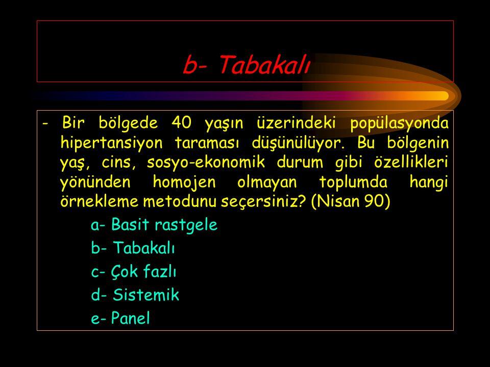 b- Tabakalı - Bir bölgede 40 yaşın üzerindeki popülasyonda hipertansiyon taraması düşünülüyor.