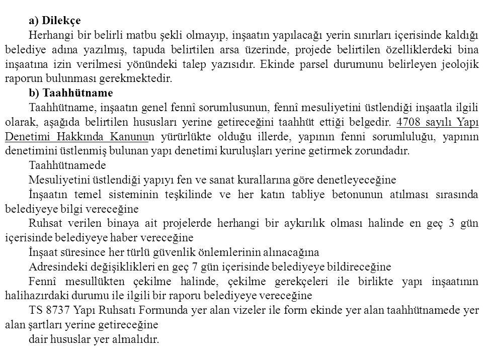 a) Dilekçe Herhangi bir belirli matbu şekli olmayıp, inşaatın yapılacağı yerin sınırları içerisinde kaldığı belediye adına yazılmış, tapuda belirtilen
