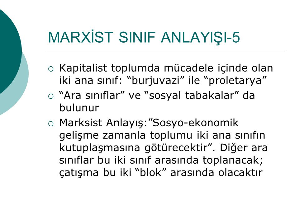 MARXİST SINIF ANLAYIŞI-6  Hakim sınıf (egemen sınıf): Toplumlarda mutlaka bir sınıf hakim (egemen) sınıftır [köle, toprak ve fabrika/işletme sahipleri]  Burjuvazi, sanayi toplumlarında hakim sınıftır; ekonomik bakımdan topluma hakimdir  Ekonomik üstünlük aynı zamanda politik üstünlüğü de sağlar  Siyasal iktidar daima hakim sınıfların elindedir  Lenin: Devlet, hakim sınıfın 'icra komitesi'