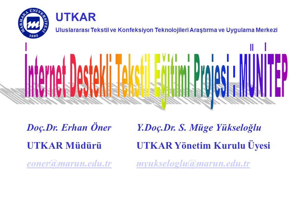 Uluslararası Tekstil ve Konfeksiyon Teknolojileri Araştırma ve Uygulama Merkezi UTKAR Doç.Dr. Erhan Öner Y.Doç.Dr. S. Müge Yükseloğlu UTKAR Müdürü UTK