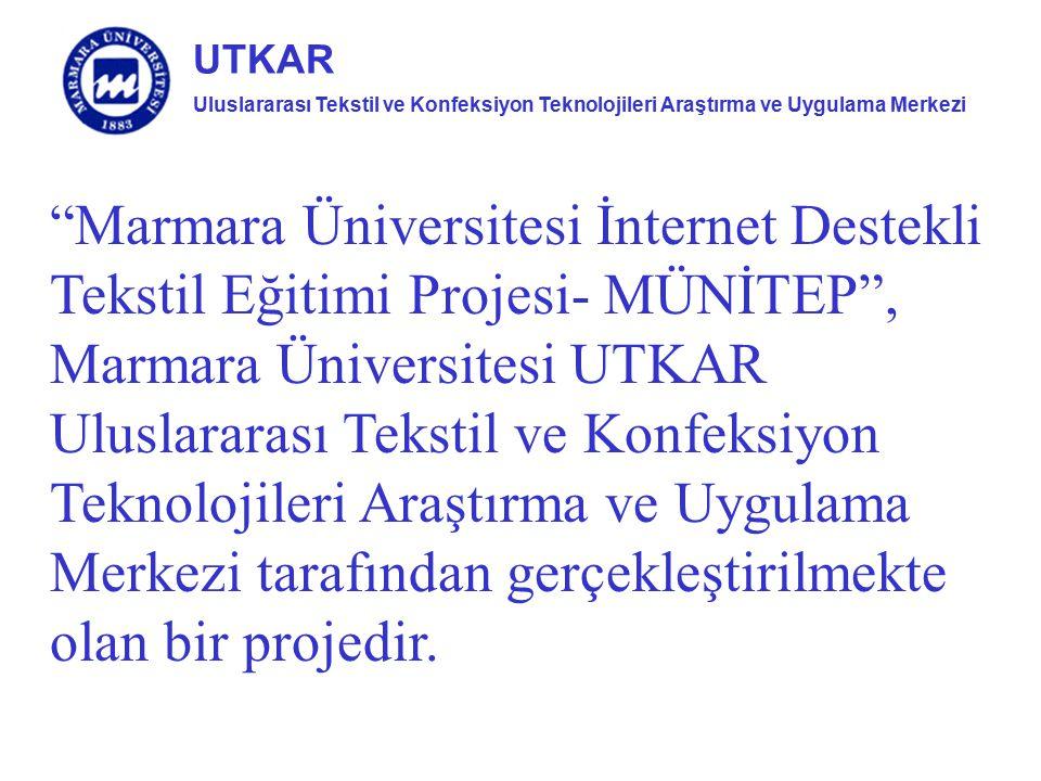 """Uluslararası Tekstil ve Konfeksiyon Teknolojileri Araştırma ve Uygulama Merkezi UTKAR """"Marmara Üniversitesi İnternet Destekli Tekstil Eğitimi Projesi-"""